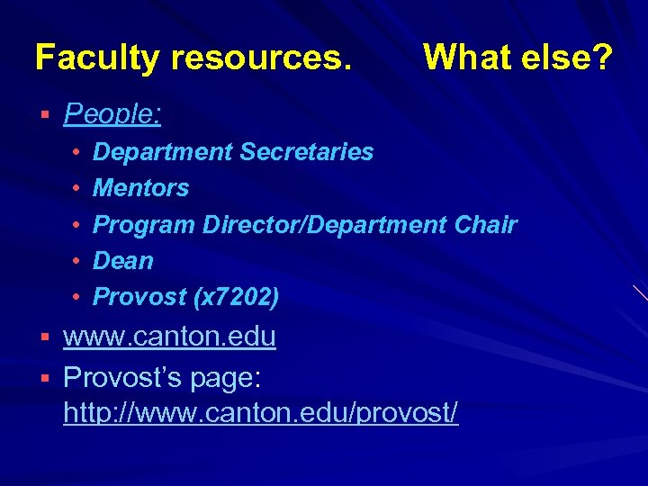 Faculty resources. What else? § People: • Department Secretaries • Mentors • Program Director/Department