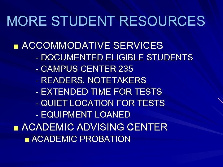 MORE STUDENT RESOURCES ■ ACCOMMODATIVE SERVICES - DOCUMENTED ELIGIBLE STUDENTS - CAMPUS CENTER 235