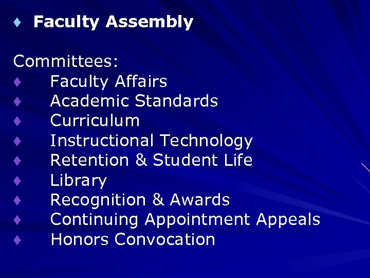 ♦ Faculty Assembly Committees: ♦ Faculty Affairs ♦ Academic Standards ♦ Curriculum ♦ Instructional