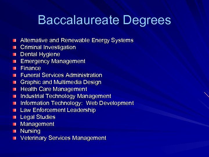 Baccalaureate Degrees Alternative and Renewable Energy Systems Criminal Investigation Dental Hygiene Emergency Management Finance