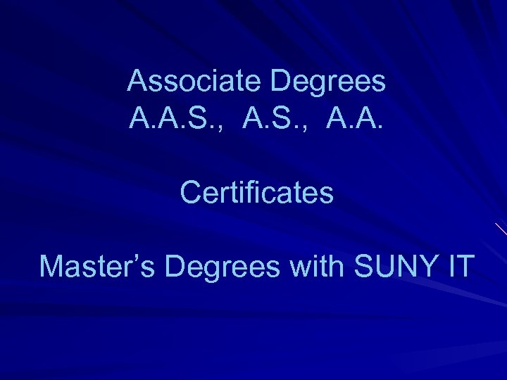 Associate Degrees A. A. S. , A. A. Certificates Master's Degrees with SUNY IT