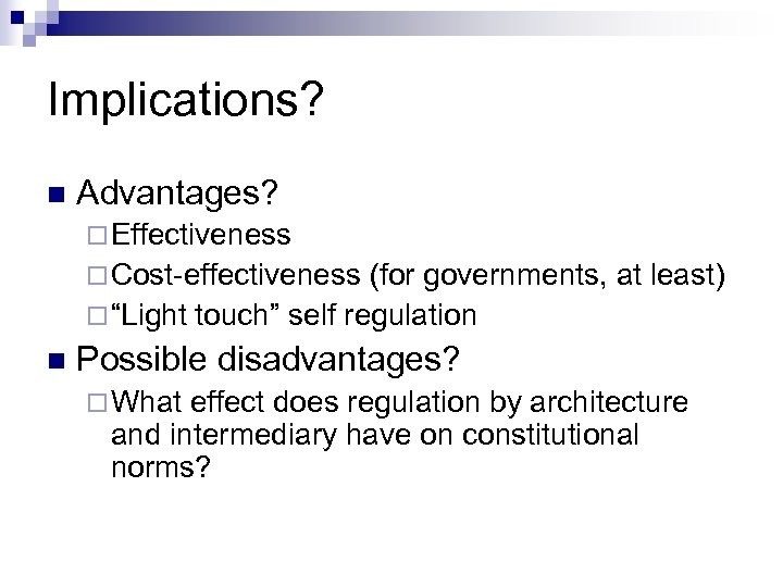 """Implications? n Advantages? ¨ Effectiveness ¨ Cost-effectiveness (for governments, at least) ¨ """"Light touch"""""""