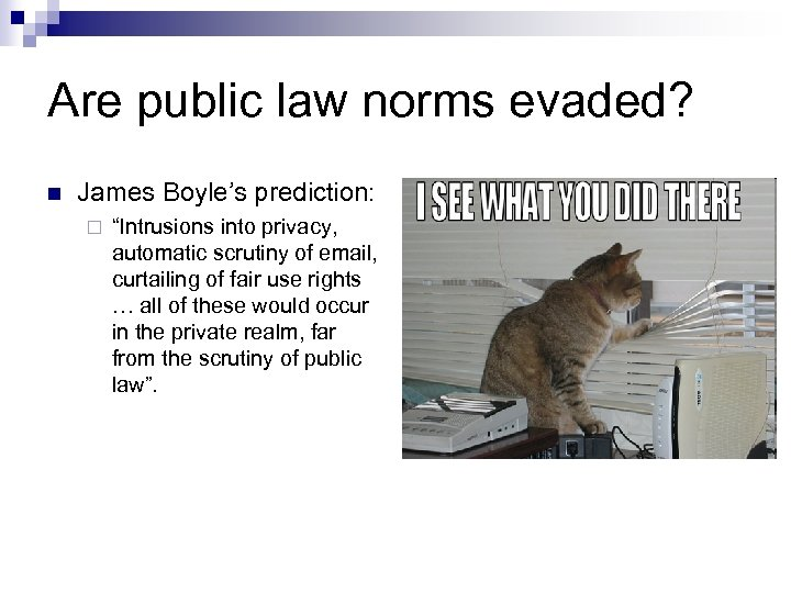 """Are public law norms evaded? n James Boyle's prediction: ¨ """"Intrusions into privacy, automatic"""