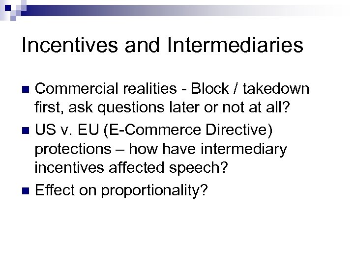 Incentives and Intermediaries Commercial realities - Block / takedown first, ask questions later or