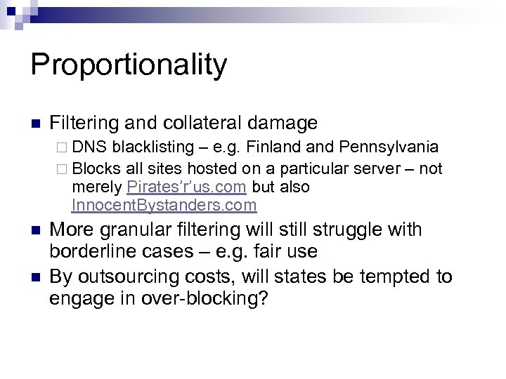 Proportionality n Filtering and collateral damage ¨ DNS blacklisting – e. g. Finland Pennsylvania