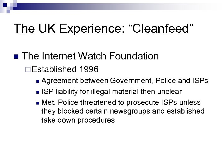 """The UK Experience: """"Cleanfeed"""" n The Internet Watch Foundation ¨ Established 1996 Agreement between"""