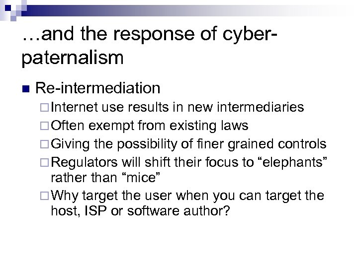 …and the response of cyberpaternalism n Re-intermediation ¨ Internet use results in new intermediaries