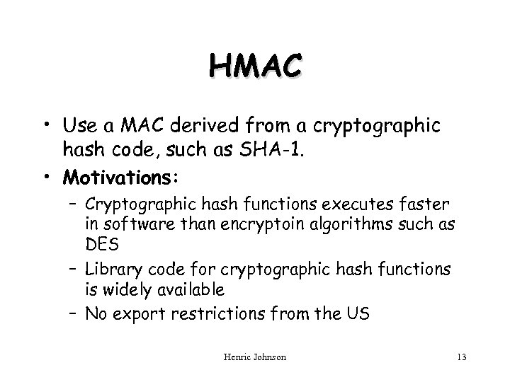 HMAC • Use a MAC derived from a cryptographic hash code, such as SHA-1.