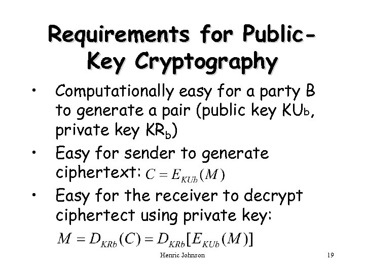 Requirements for Public. Key Cryptography • • • Computationally easy for a party B