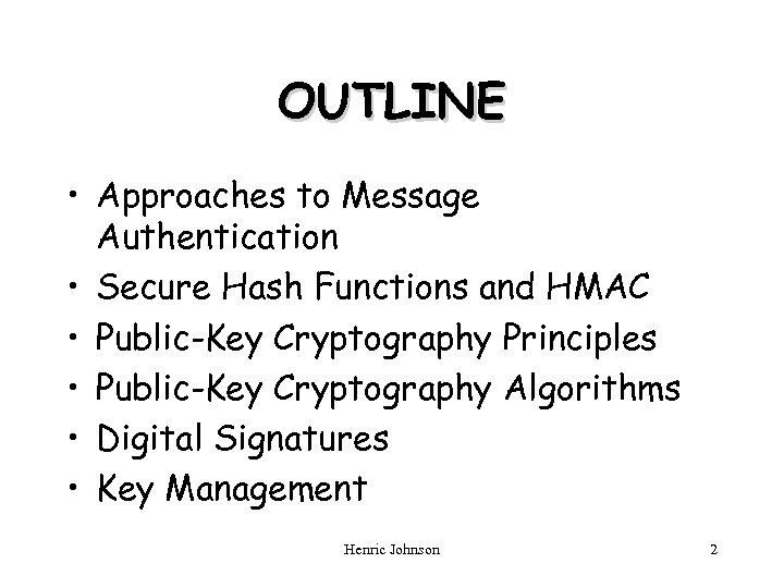 OUTLINE • Approaches to Message Authentication • Secure Hash Functions and HMAC • Public-Key