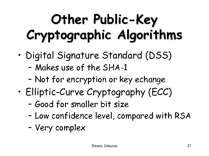 Other Public-Key Cryptographic Algorithms • Digital Signature Standard (DSS) – Makes use of the