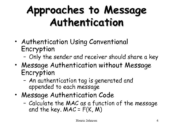 Approaches to Message Authentication • Authentication Using Conventional Encryption – Only the sender and