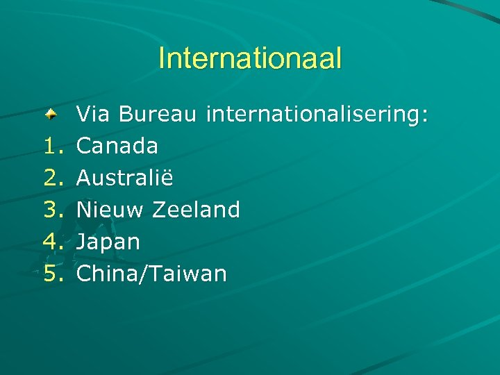 Internationaal 1. 2. 3. 4. 5. Via Bureau internationalisering: Canada Australië Nieuw Zeeland Japan