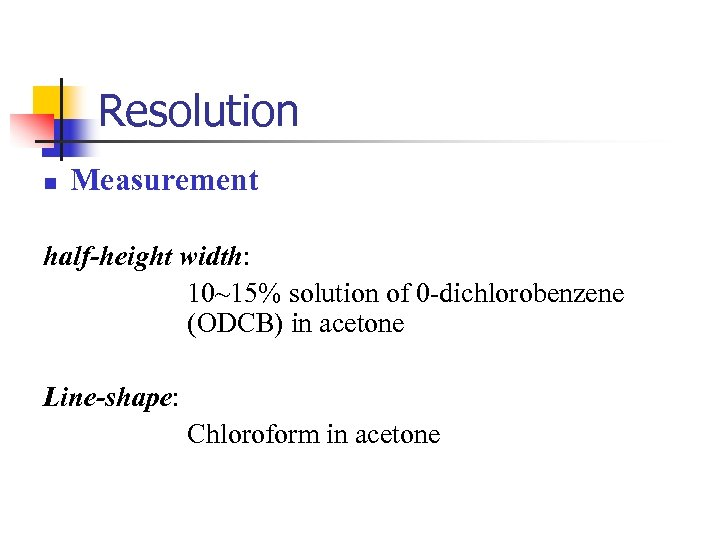 Resolution n Measurement half-height width: 10~15% solution of 0 -dichlorobenzene (ODCB) in acetone Line-shape: