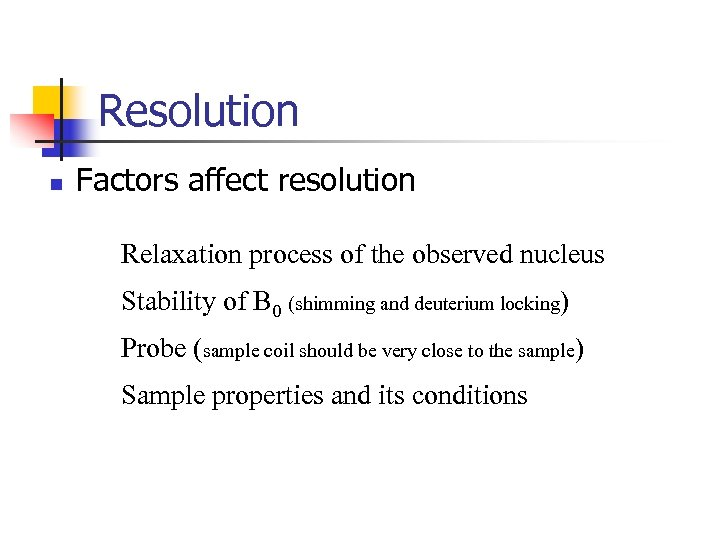 Resolution n Factors affect resolution Relaxation process of the observed nucleus Stability of B