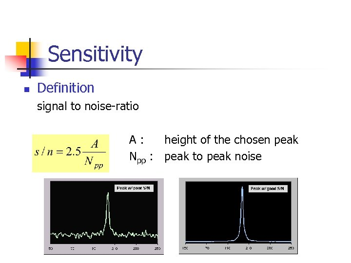 Sensitivity n Definition signal to noise-ratio A: height of the chosen peak Npp :