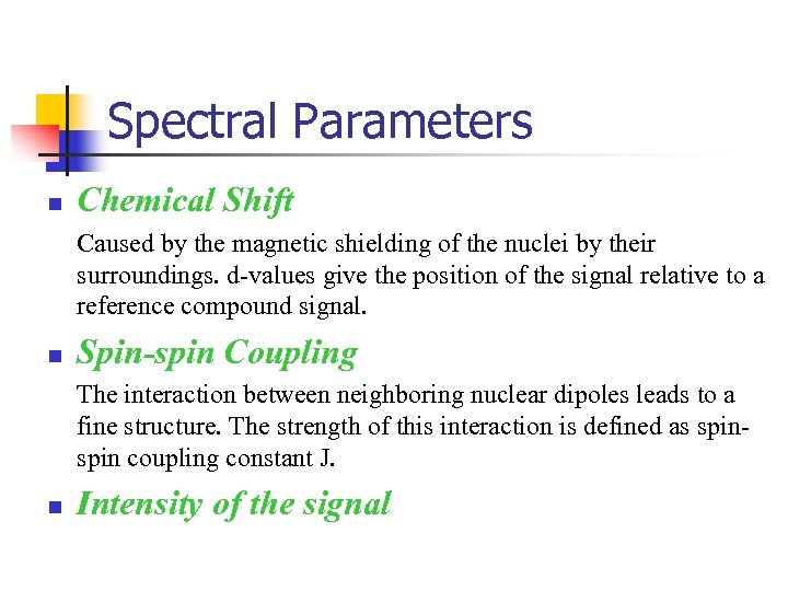 Spectral Parameters n Chemical Shift Caused by the magnetic shielding of the nuclei by