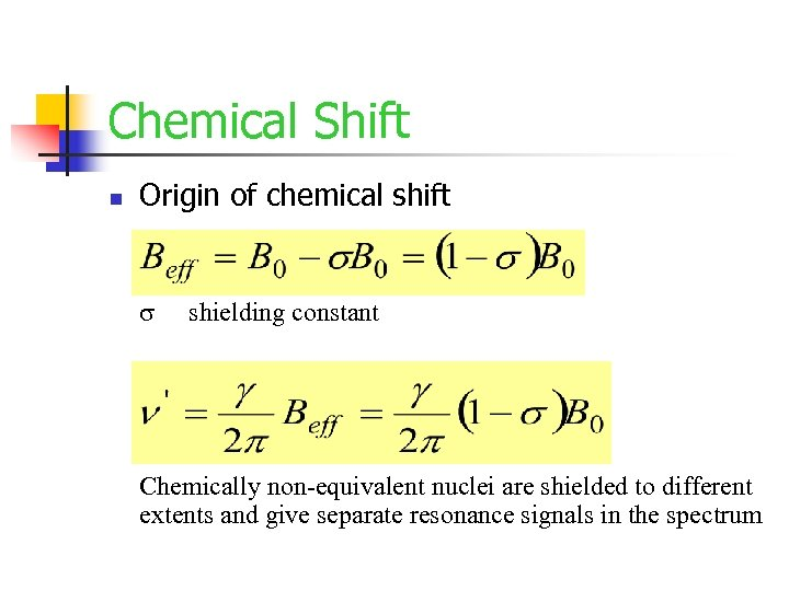 Chemical Shift n Origin of chemical shift s shielding constant Chemically non-equivalent nuclei are