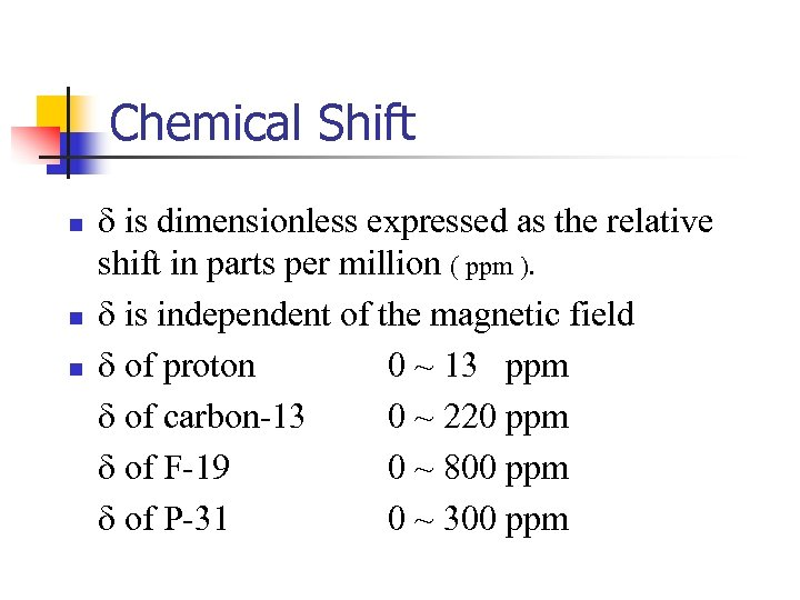 Chemical Shift n n n d is dimensionless expressed as the relative shift in