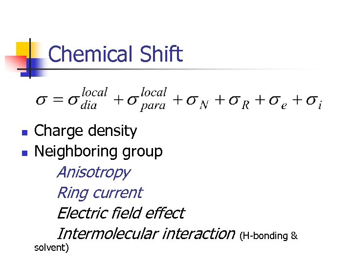 Chemical Shift n n Charge density Neighboring group Anisotropy Ring current Electric field effect