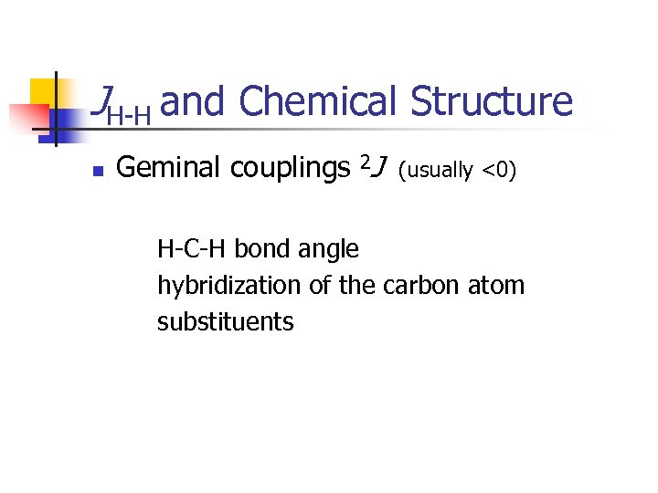 JH-H and Chemical Structure n Geminal couplings 2 J (usually <0) H-C-H bond angle