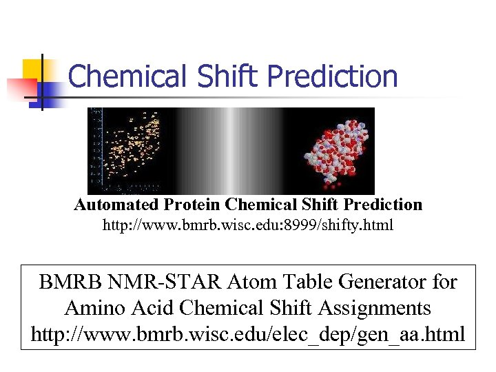 Chemical Shift Prediction Automated Protein Chemical Shift Prediction http: //www. bmrb. wisc. edu: 8999/shifty.
