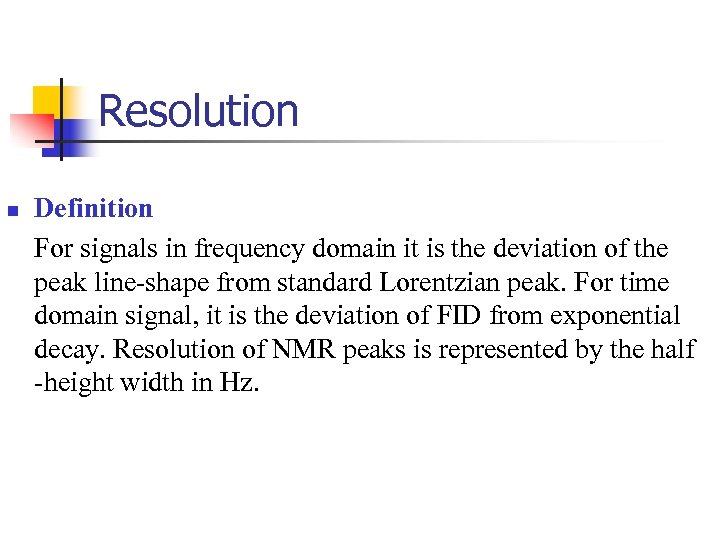 Resolution n Definition For signals in frequency domain it is the deviation of the