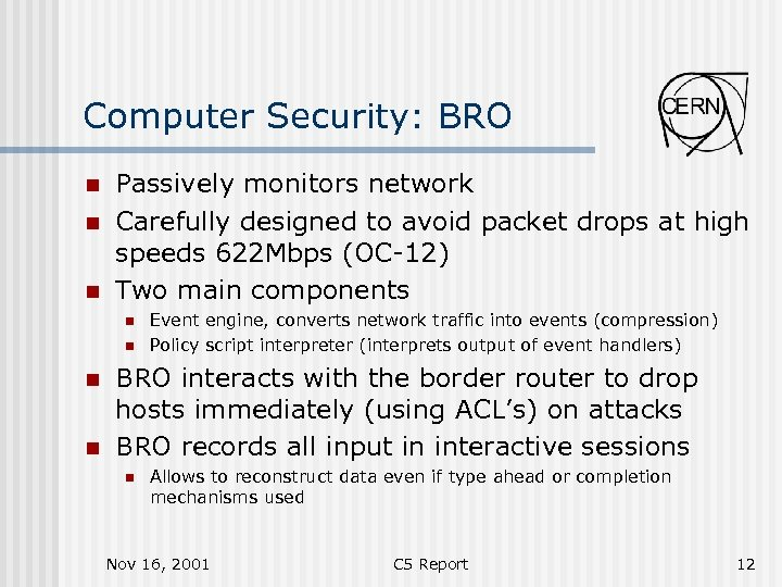 Computer Security: BRO n n n Passively monitors network Carefully designed to avoid packet