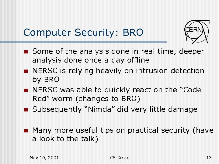 Computer Security: BRO n n n Some of the analysis done in real time,
