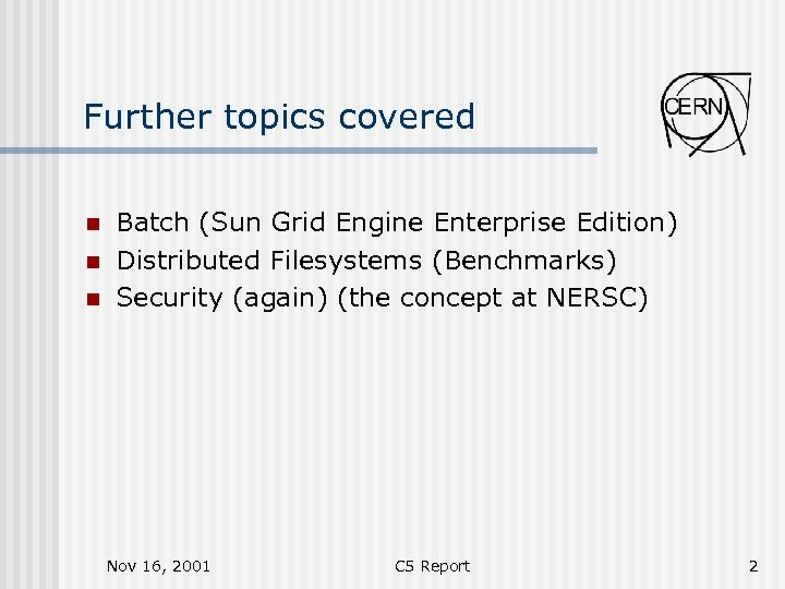 Further topics covered n n n Batch (Sun Grid Engine Enterprise Edition) Distributed Filesystems