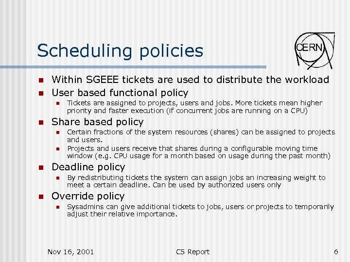 Scheduling policies n n Within SGEEE tickets are used to distribute the workload User