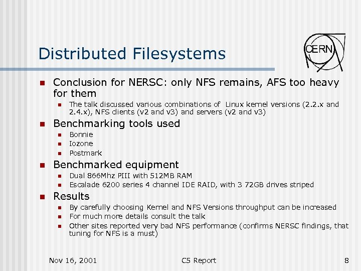 Distributed Filesystems n Conclusion for NERSC: only NFS remains, AFS too heavy for them