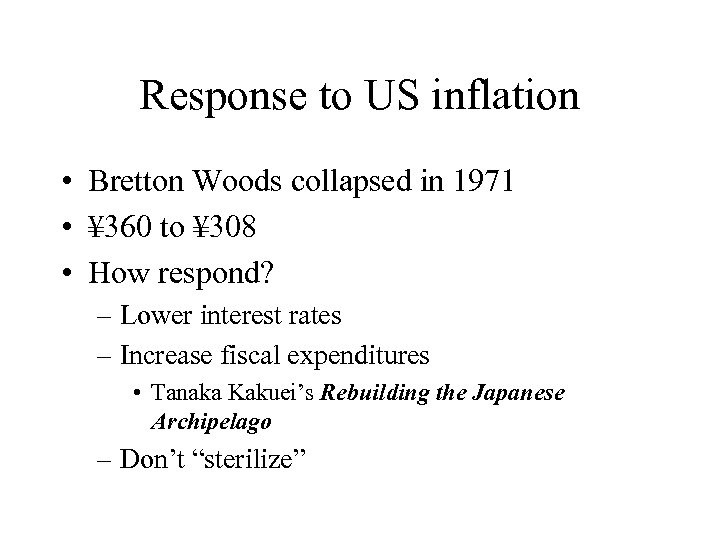 Response to US inflation • Bretton Woods collapsed in 1971 • ¥ 360 to