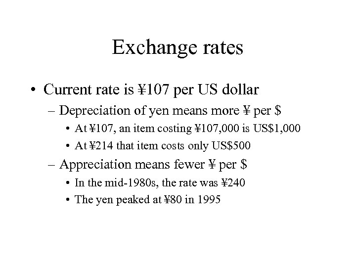 Exchange rates • Current rate is ¥ 107 per US dollar – Depreciation of