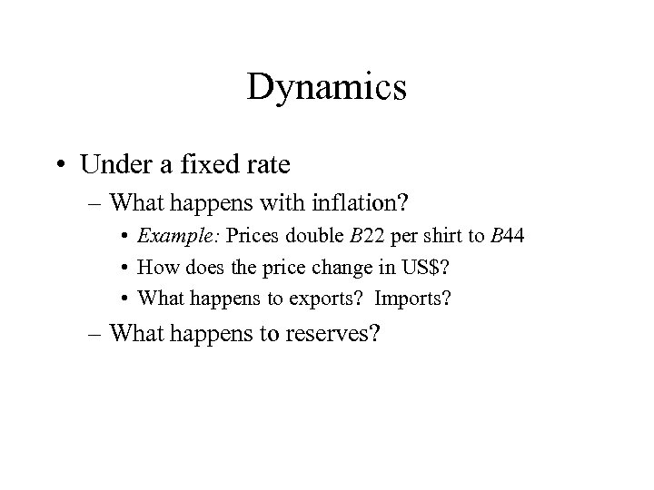 Dynamics • Under a fixed rate – What happens with inflation? • Example: Prices
