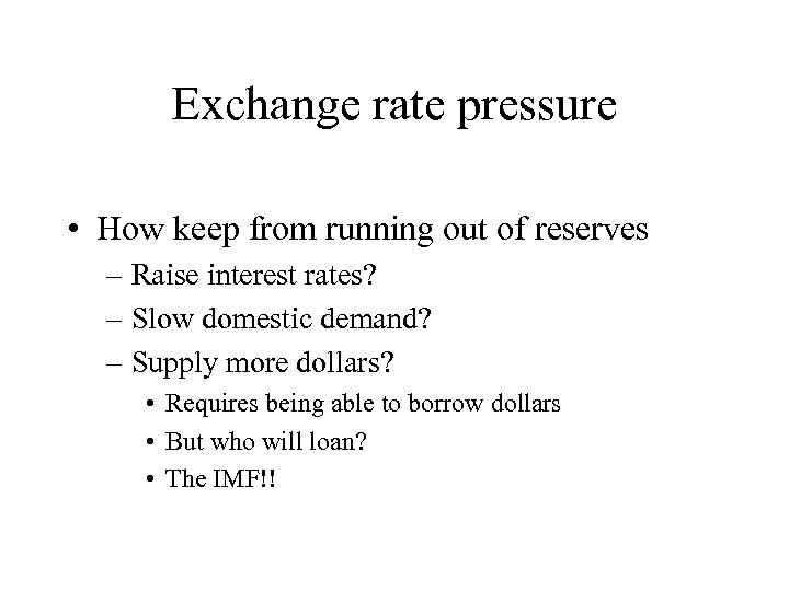 Exchange rate pressure • How keep from running out of reserves – Raise interest
