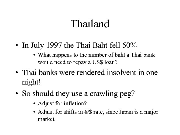 Thailand • In July 1997 the Thai Baht fell 50% • What happens to