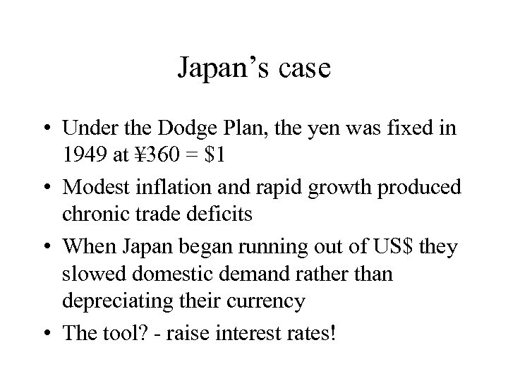 Japan's case • Under the Dodge Plan, the yen was fixed in 1949 at
