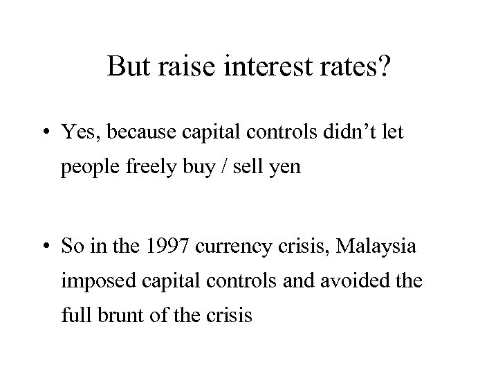 But raise interest rates? • Yes, because capital controls didn't let people freely buy