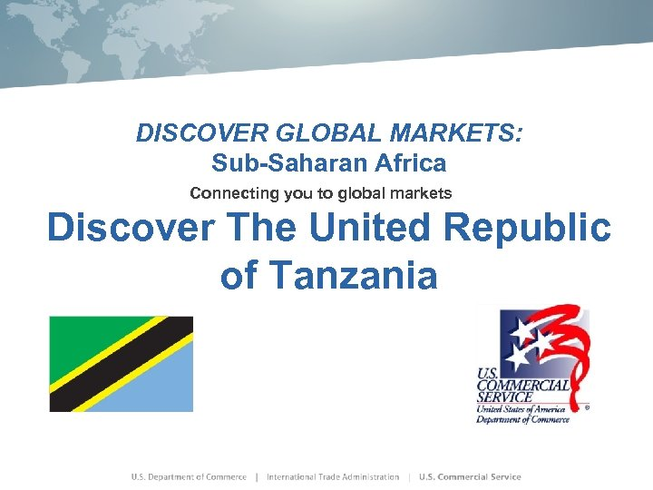 DISCOVER GLOBAL MARKETS: Sub-Saharan Africa Connecting you to global markets Discover The United Republic