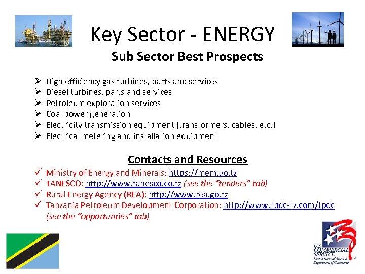 Key Sector - ENERGY Sub Sector Best Prospects Ø Ø Ø High efficiency gas