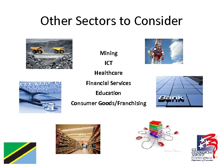 Other Sectors to Consider Mining ICT Healthcare Financial Services Education Consumer Goods/Franchising