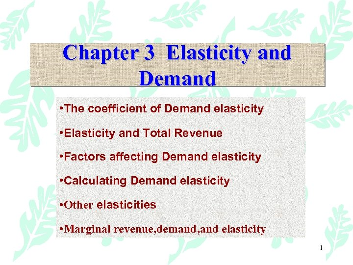 Chapter 3 Elasticity and Demand • The coefficient of Demand elasticity • Elasticity and