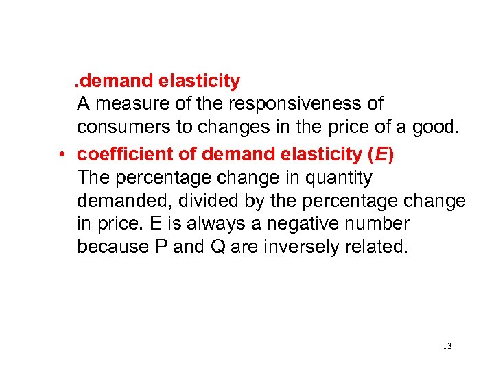 . demand elasticity A measure of the responsiveness of consumers to changes in the