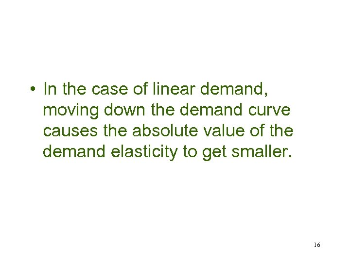 • In the case of linear demand, moving down the demand curve causes