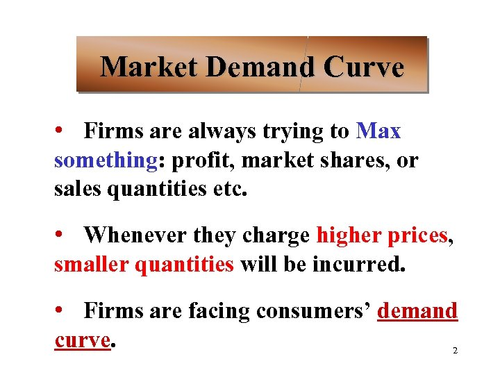 Market Demand Curve • Firms are always trying to Max something: profit, market shares,
