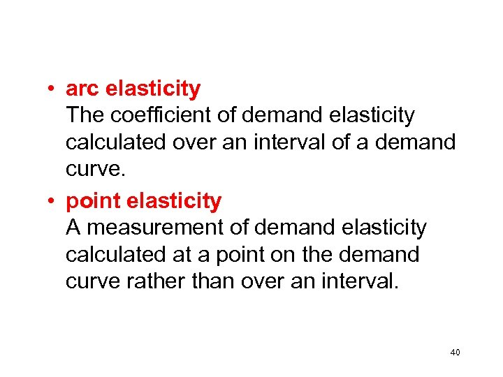 • arc elasticity The coefficient of demand elasticity calculated over an interval of