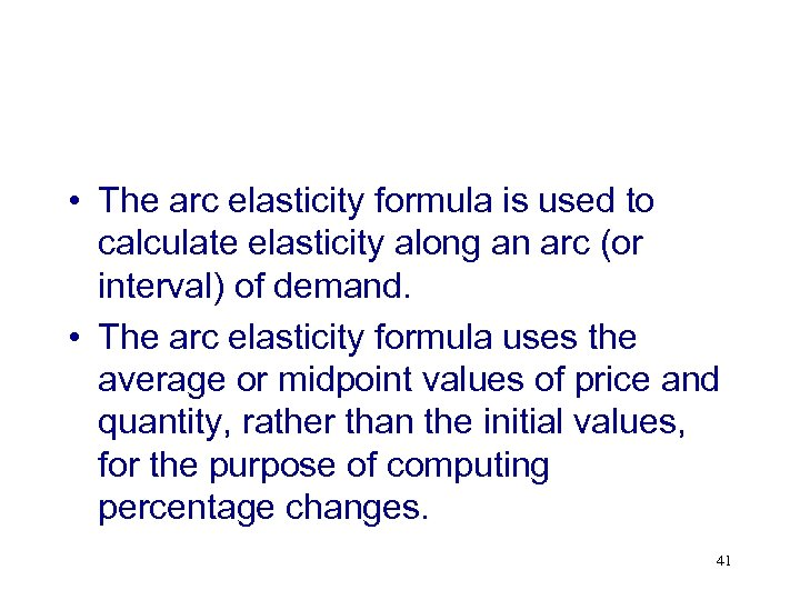 • The arc elasticity formula is used to calculate elasticity along an arc