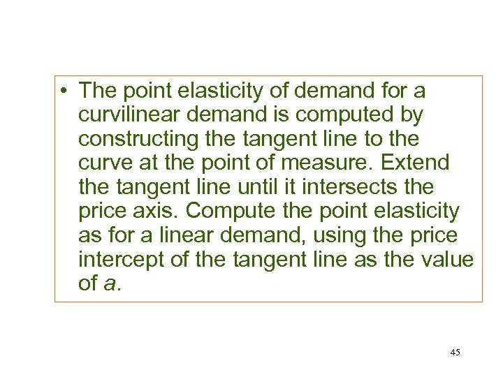 • The point elasticity of demand for a curvilinear demand is computed by