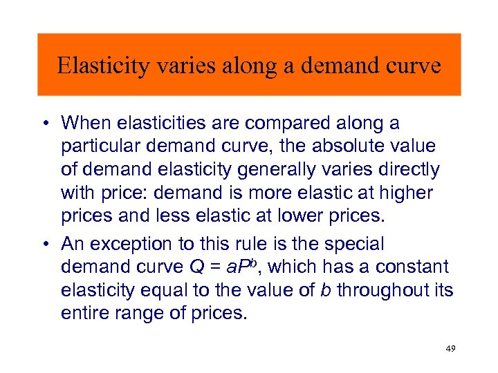 Elasticity varies along a demand curve • When elasticities are compared along a particular